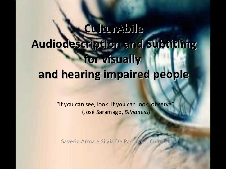 """CulturAbile Audiodescription and Subtitling for visually  and hearing impaired people """" If you can see, look. If you can l..."""