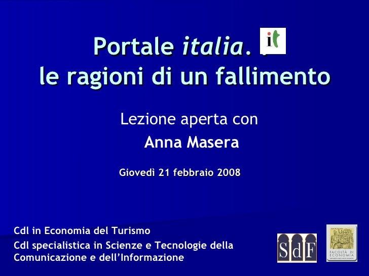 Portale  italia.  :  le ragioni di un fallimento Giovedì 21 febbraio 2008 Lezione aperta con   Anna Masera Cdl in Economia...
