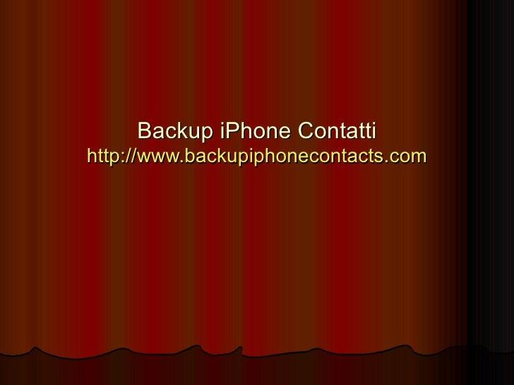 Backup iPhone Contatti http:// www.backupiphonecontacts.com