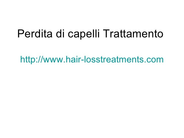 Perdita di capelli Trattamento  http://www.hair-losstreatments.com