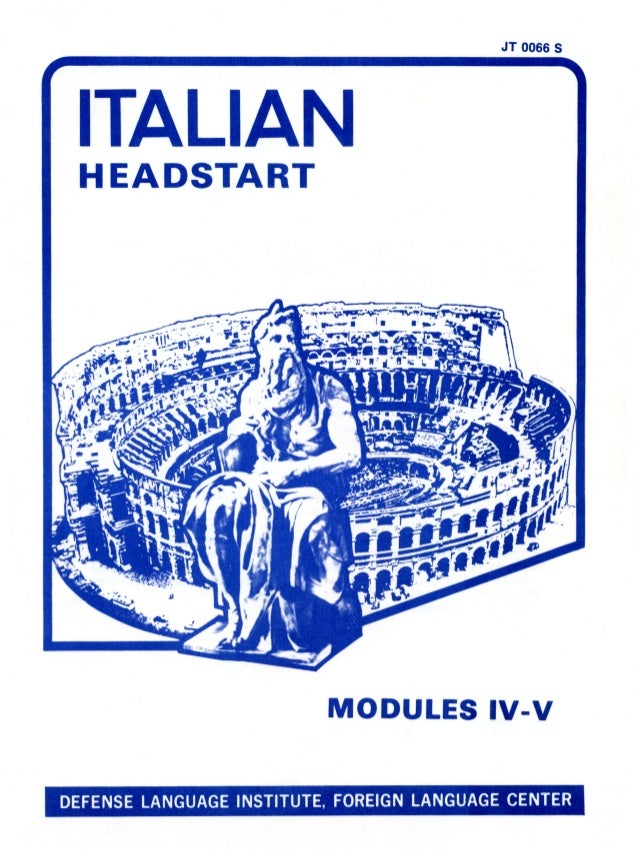 JT 0066 5 ITALIAN HEADSTART MODULES IV-V DEFENSE LANGUAGE INSTITUTE, FOREIGN LANGUAGE CENTER