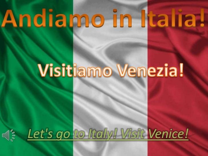 Andiamo in Italia!<br />Visitiamo Venezia!<br />Let's go to Italy! Visit Venice!<br />