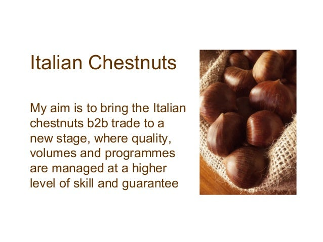 Italian ChestnutsMy aim is to bring the Italianchestnuts b2b trade to anew stage, where quality,volumes and programmesare ...