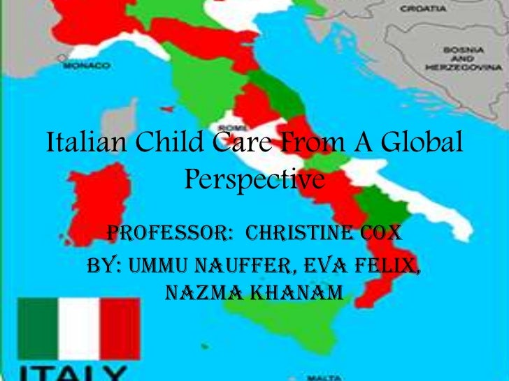 Italian Child Care From A Global           Perspective    Professor: Christine Cox   By: Ummu Nauffer, Eva Felix,         ...