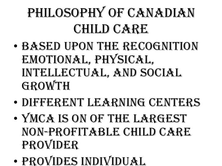 philosophy for childcare Philosophy of hand in hand childcare it is the philosophy of hand in hand child care center that young children learn most effectively when they have the opportunity to explore their environment and experience a variety of.