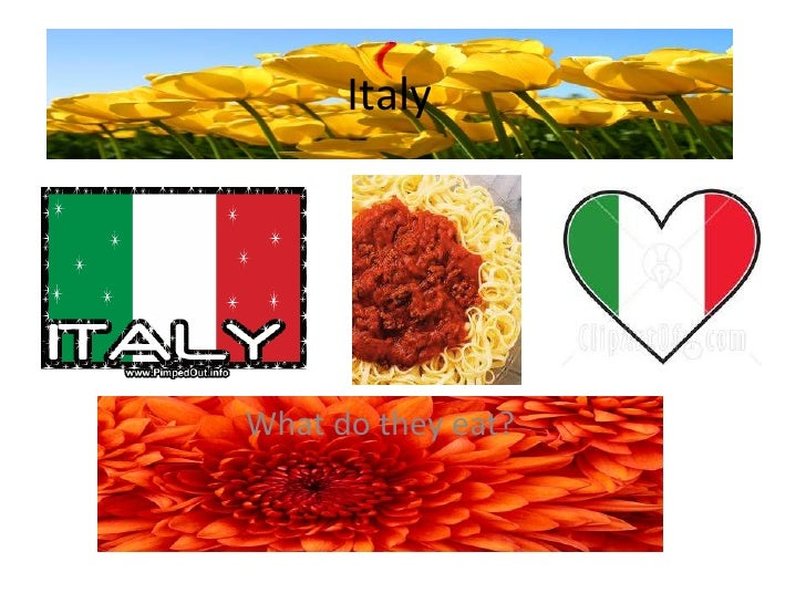 Italy <br />What do they eat?<br />