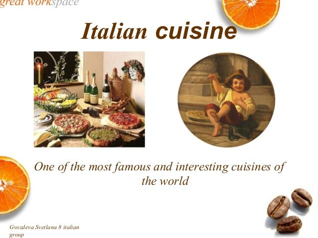 Italian cuisine         One of the most famous and interesting cuisines of                             the worldGvozdeva S...