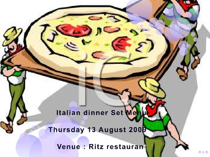 Italian dinner Set Menu  Thursday 13 August 2009 Venue : Ritz restaurant <br />