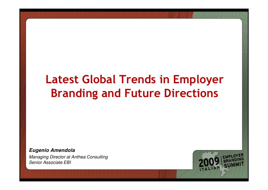 Latest Global Trends in Employer          Branding and Future Directions    Eugenio Amendola Managing Director at Anthea C...