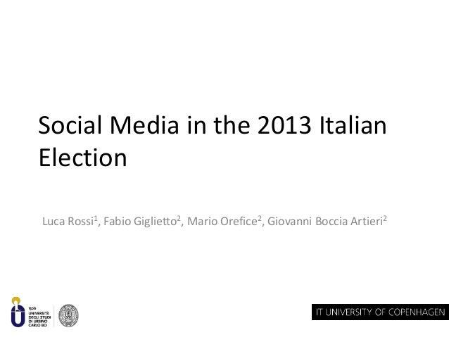 Social Media in the 2013 Italian Election Luca Rossi1, Fabio Giglietto2, Mario Orefice2, Giovanni Boccia Artieri2