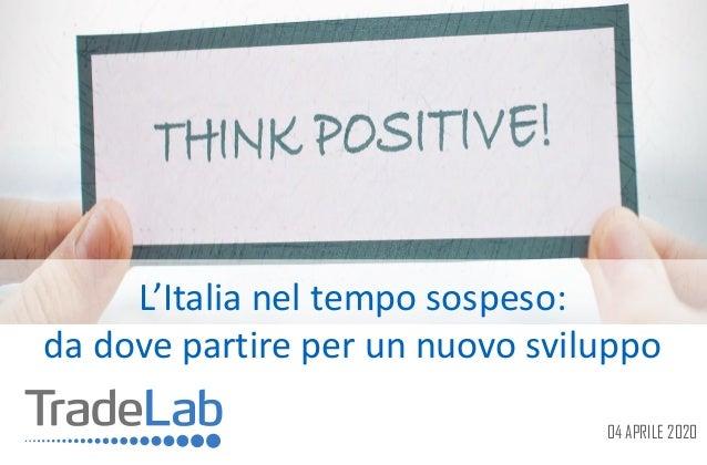 L'Italia nel tempo sospeso: da dove partire per un nuovo sviluppo 04 APRILE 2020