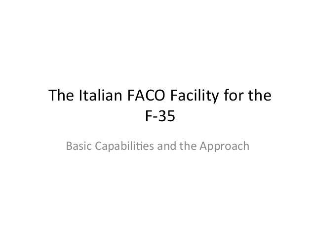 The Italian FACO Facility for the                     F-‐35    Basic Capabili;es and the Approach