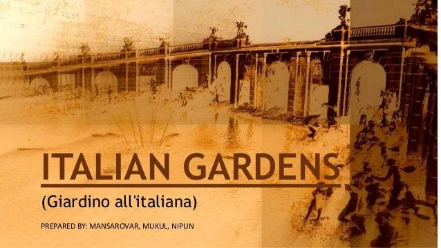 ITALIAN GARDENS PREPARED BY: MANSAROVAR, MUKUL, NIPUN (Giardino all'italiana)