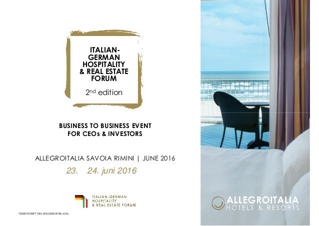 BUSINESS TO BUSINESS EVENT FOR CEOs & INVESTORS ALLEGROITALIA SAVOIA RIMINI | JUNE 2016 ITALIAN- GERMAN HOSPITALITY & REAL...