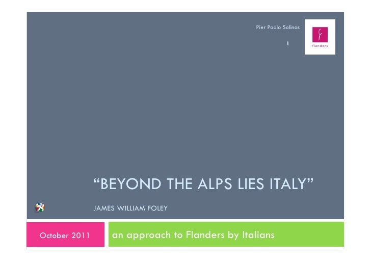 """Pier Paolo Solinas                                                              1               """"BEYOND THE ALPS LIES ITAL..."""