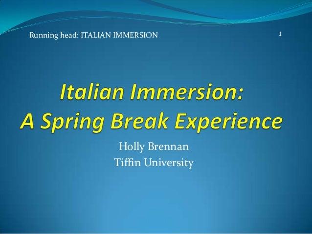 Holly BrennanTiffin UniversityRunning head: ITALIAN IMMERSION 1