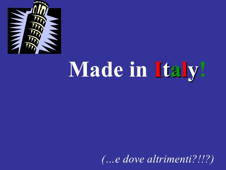 Made   in   I t a l y !   (…e dove altrimenti?!!?)