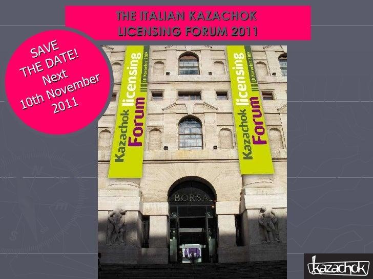 THE ITALIAN KAZACHOK  LICENSING FORUM 2011 SAVE THE DATE! Next 10th November 2011