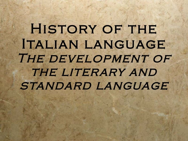 History of the Italian language The development of the literary and standard language