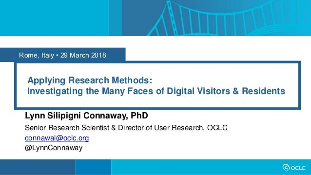 Rome, Italy • 29 March 2018 Applying Research Methods: Investigating the Many Faces of Digital Visitors & Residents Lynn S...