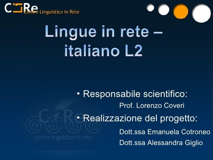 <ul><li>Responsabile scientifico:  </li></ul><ul><ul><ul><li>Prof. Lorenzo Coveri </li></ul></ul></ul><ul><li>Realizzazion...