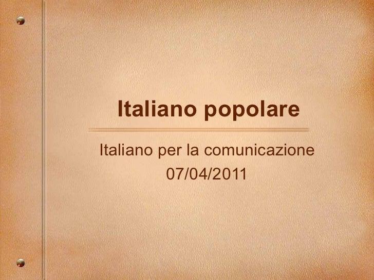 Italiano popolare Italiano per la comunicazione 07/04/2011