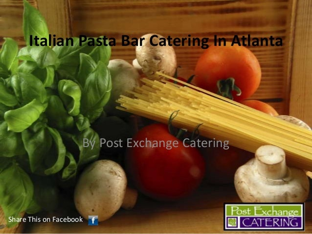 Italian Pasta Bar Catering In Atlanta  By Post Exchange Catering  Share This on Facebook