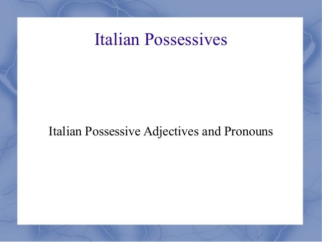 Italian PossessivesItalian Possessive Adjectives and Pronouns