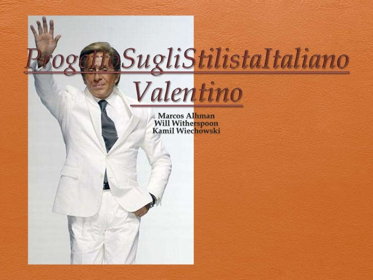 ProgettoSugliStilistaItalianoValentino<br />Marcos Alhman<br />Will Witherspoon<br />Kamil Wiechowski<br />