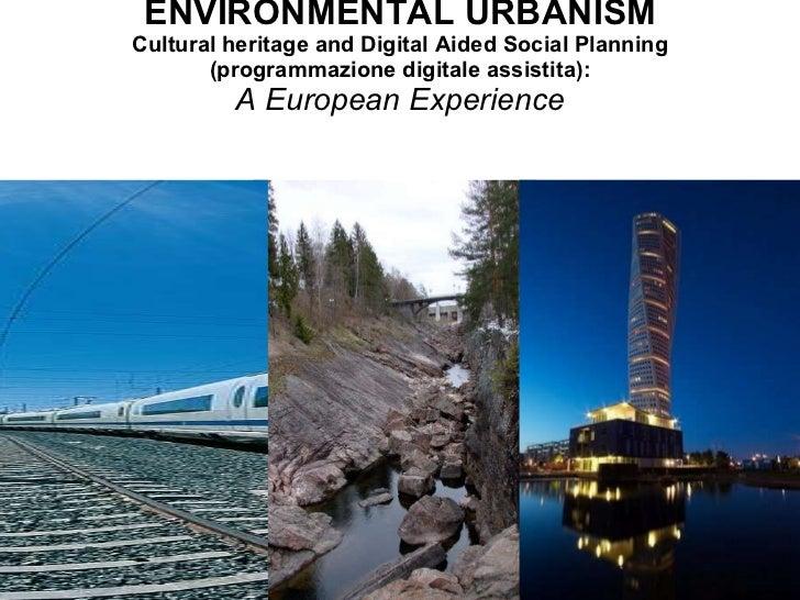 ENVIRONMENTAL URBANISM Cultural heritage and Digital Aided Social Planning (programmazione digitale assistita): A European...