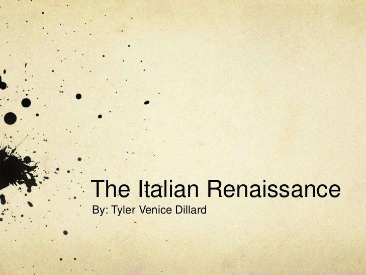 The Italian RenaissanceBy: Tyler Venice Dillard