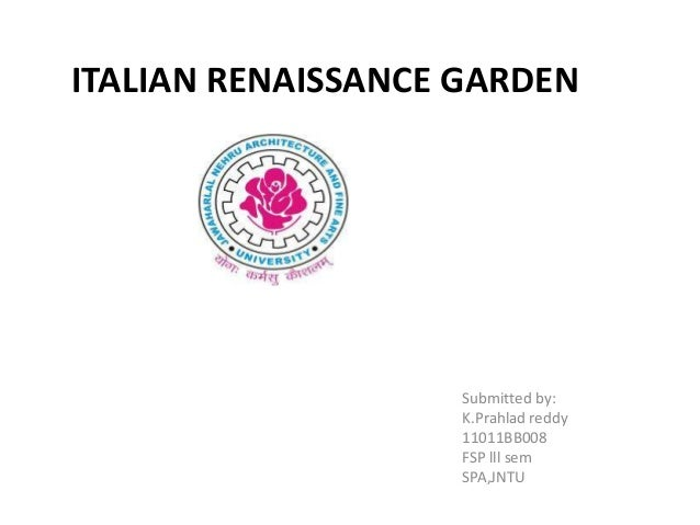 ITALIAN RENAISSANCE GARDEN  Submitted by: K.Prahlad reddy 11011BB008 FSP lll sem SPA,JNTU