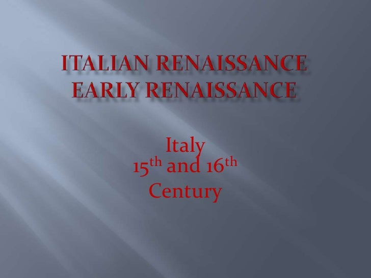 Italian RenaissanceEarly Renaissance<br />Italy15th and 16th<br />Century<br />