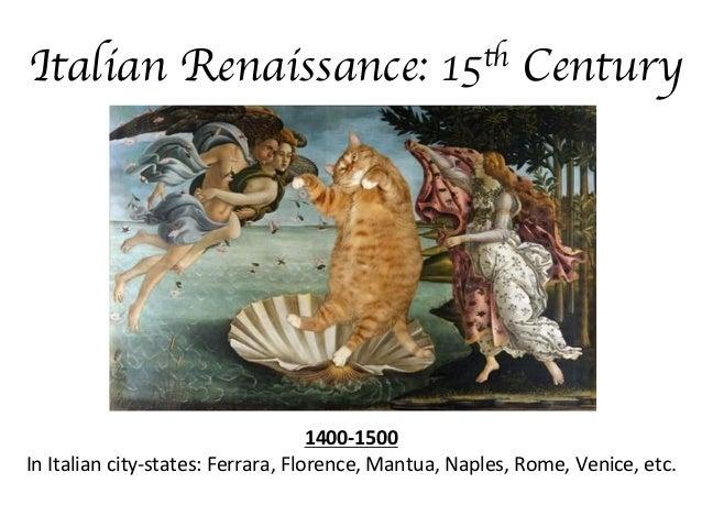 Italian Renaissance:  th 15  Century   1400-‐1500   In  Italian  city-‐states:  Ferrara,  Florence,  Mantua...