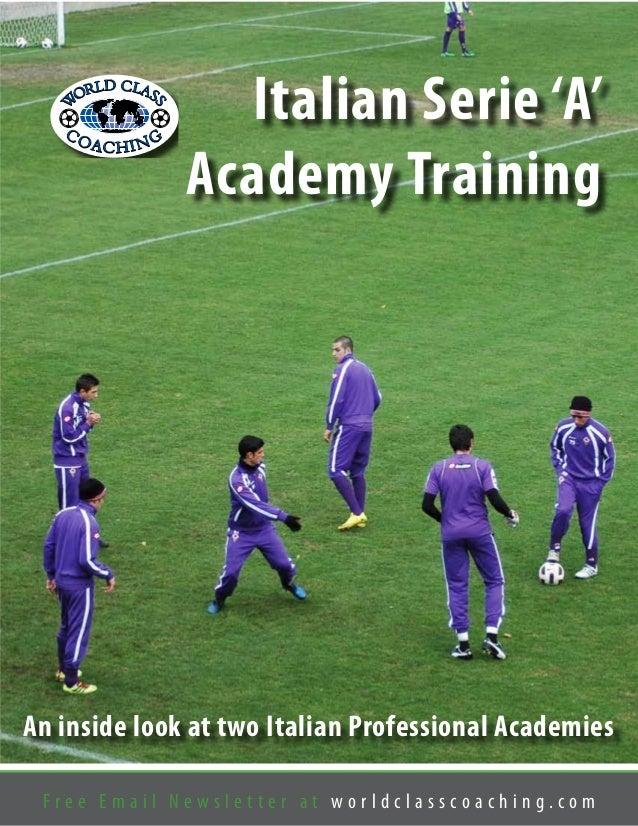 F r e e E m a i l N e w s l e t t e r a t w o r l d c l a s s c o a c h i n g . c o m Italian Serie 'A' Academy Training A...