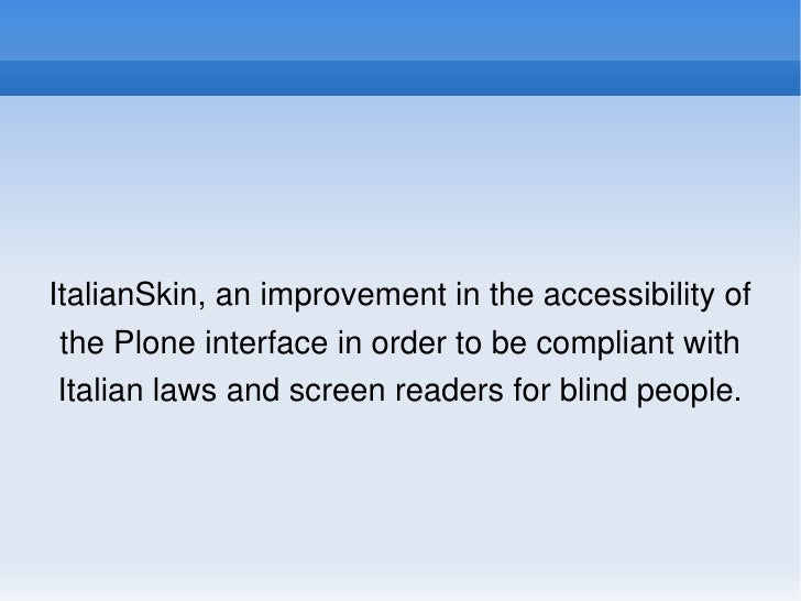 ItalianSkin         ItalianSkin, an improvement in the accessibility of       the Plone interface in order to be compliant...