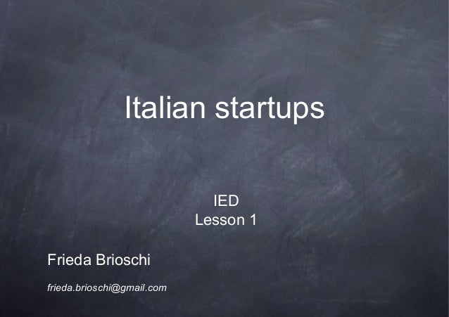 Italian startups                              IED                            Lesson 1Frieda Brioschifrieda.brioschi@gmail....