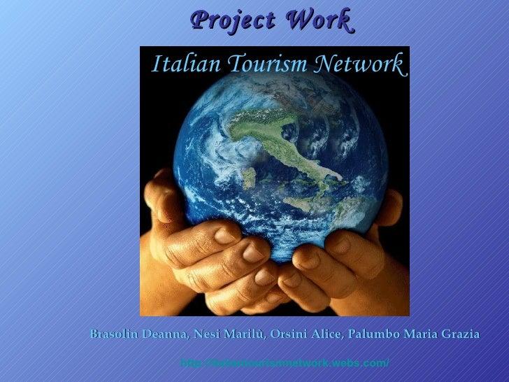 Italian Tourism Network Project Work Brasolin Deanna, Nesi Marilù, Orsini Alice, Palumbo Maria Grazia http:// italiantouri...