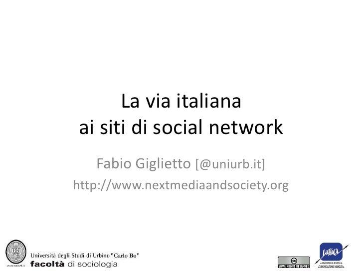 La via italiana ai siti di social network    Fabio Giglietto [@uniurb.it] http://www.nextmediaandsociety.org