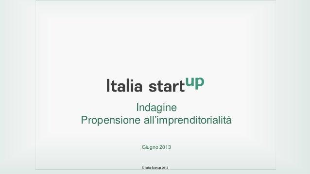 © Italia Startup 2013IndaginePropensione all'imprenditorialitàGiugno 2013