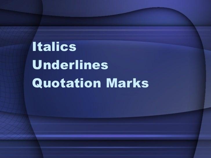 Italics Underlines Quotation Marks