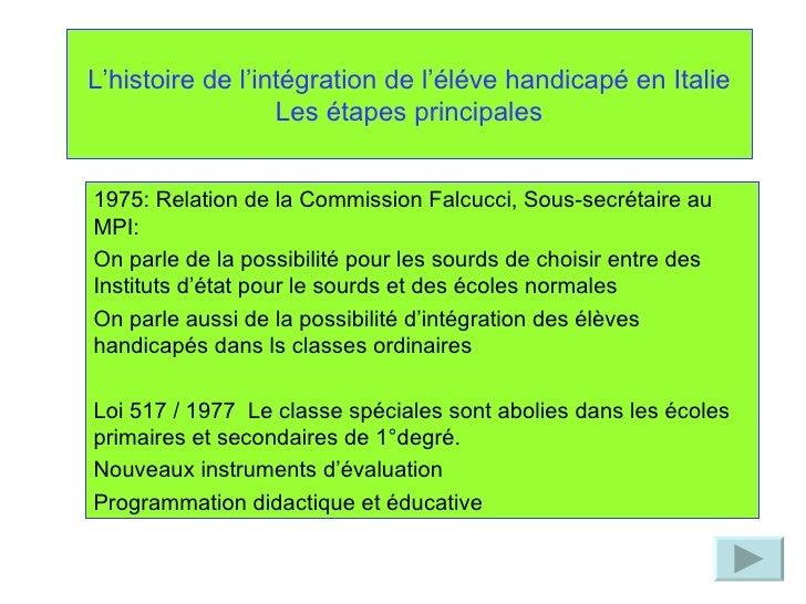 L'histoire de l'intégration de l'éléve handicapé en Italie Les étapes principales 1975: Relation de la Commission Falcucci...
