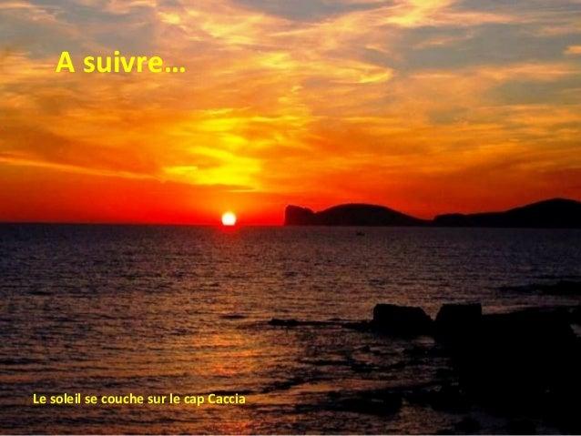 Le soleil se couche sur le cap Caccia A suivre…