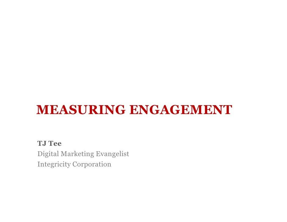 MEASURING ENGAGEMENT  TJ Tee Digital Marketing Evangelist Integricity Corporation