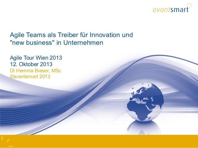 "Agile Teams als Treiber für Innovation und ""new business"" in Unternehmen Agile Tour Wien 2013 12. Oktober 2013 DI Hemma Bi..."