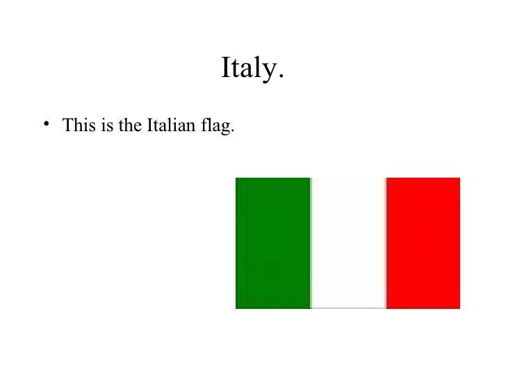 Italy. <ul><li>This is the Italian flag. </li></ul>