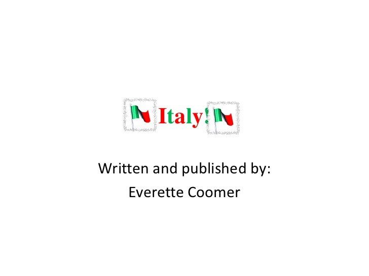 Italy!Written and published by:    Everette Coomer