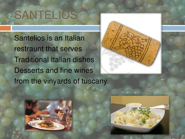 SANTELIOS  <br />Santelios is an Italian <br />restraunt that serves <br />Traditional Italian dishes<br />Desserts and fi...