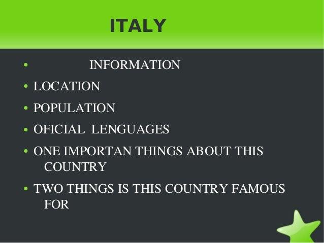 ITALY    ●   INFORMATION    ●   LOCATION    ●   POPULATION    ●   OFICIALLENGUAGES    ●   ONEIMPORTAN...