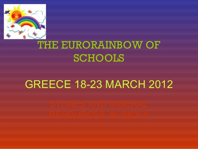 THE EURORAINBOW OF SCHOOLS GREECE 18-23 MARCH 2012 STONES AND MINERAL RESOURCES IN SICILY
